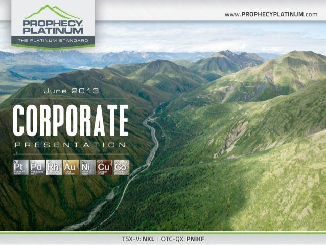 """2The information contained in this presentation (""""Presentation"""") has been prepared by Prophecy Platinum Corp. (""""Company"""") ..."""