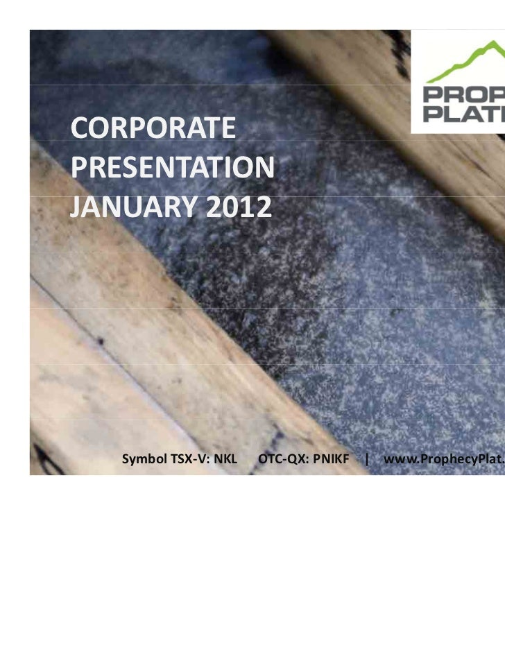 CORPORATEPRESENTATION JANUARY 2012   Symbol TSX‐V: NKL      OTC‐QX: PNIKF    |    www.ProphecyPlat.com   1