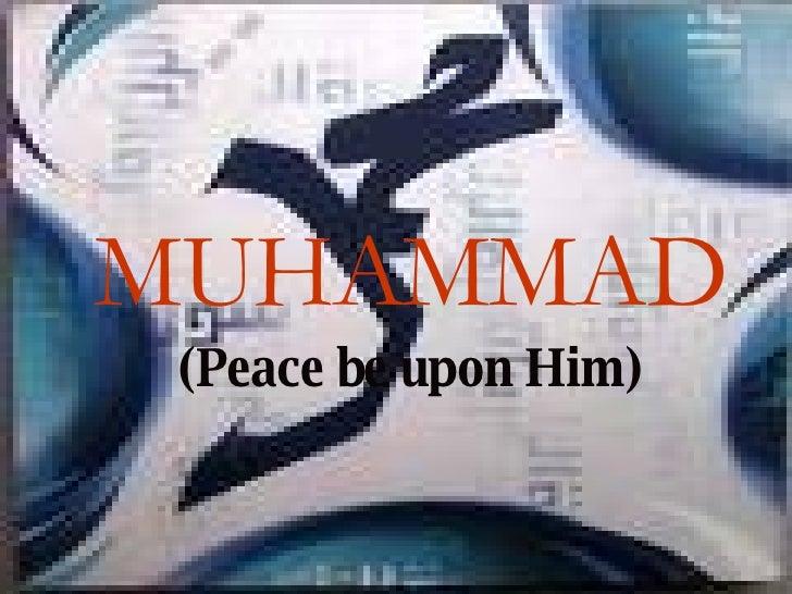 <ul><li>MUHAMMAD </li></ul><ul><li>(Peace be upon Him) </li></ul>