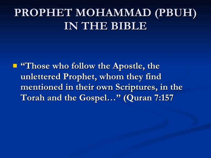 "PROPHET MOHAMMAD (PBUH) IN THE BIBLE <ul><li>"" Those who follow the Apostle, the unlettered Prophet, whom they find mentio..."