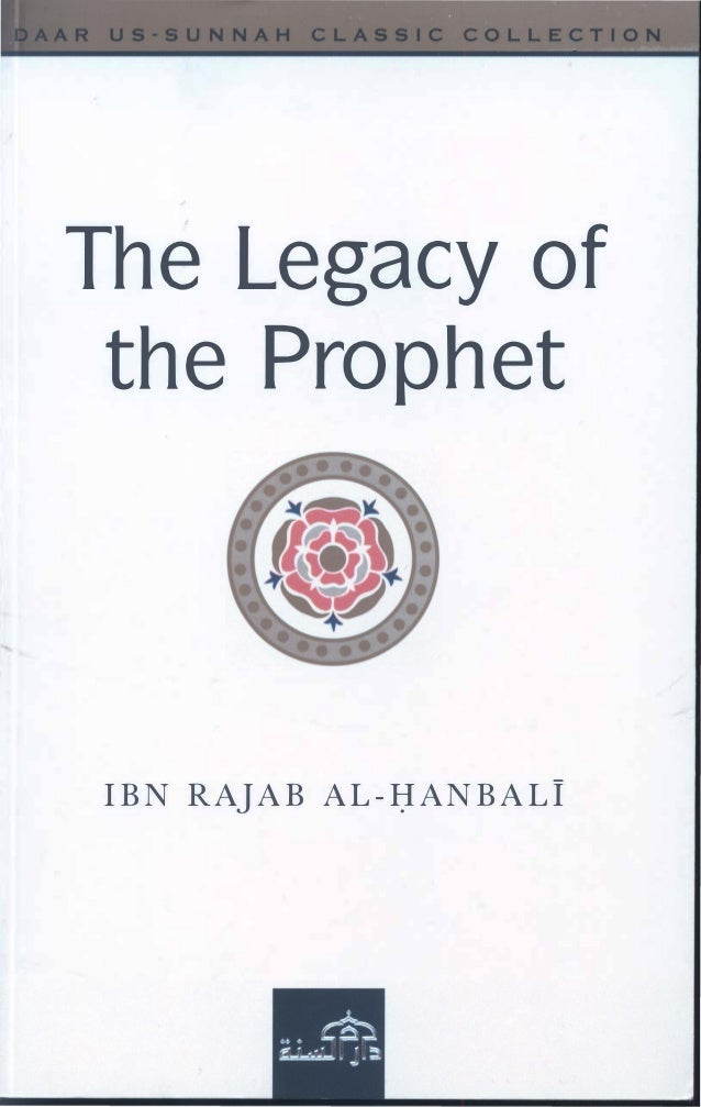 . ' ' - ....................- The Legacy of the Prophet IBN RAJAB AL-J:IANBALI