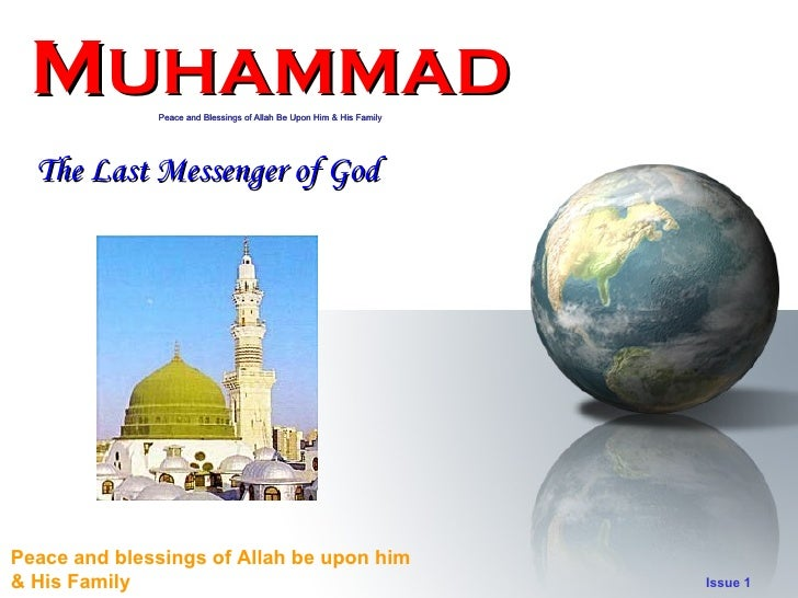MUHAMMAD     Peace and Blessings of Allah Be Upon Him & His Family       The Last Messenger of God     Peace and blessings...