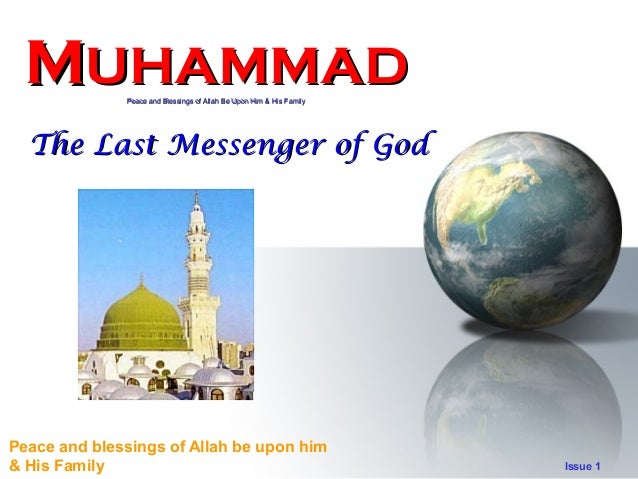MUHAMMAD     Peace and Blessings of Allah Be Upon Him & His Family  The Last Messenger of GodPeace and blessings of Allah ...