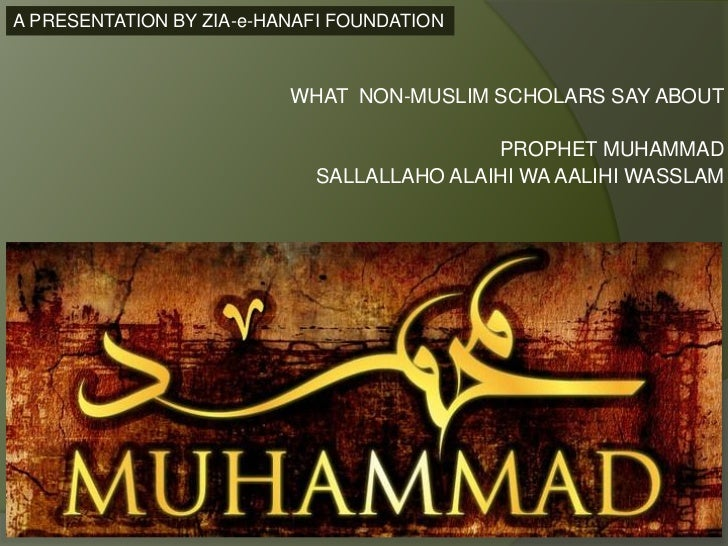 A PRESENTATION BY ZIA-e-HANAFI FOUNDATION                          WHAT NON-MUSLIM SCHOLARS SAY ABOUT                     ...