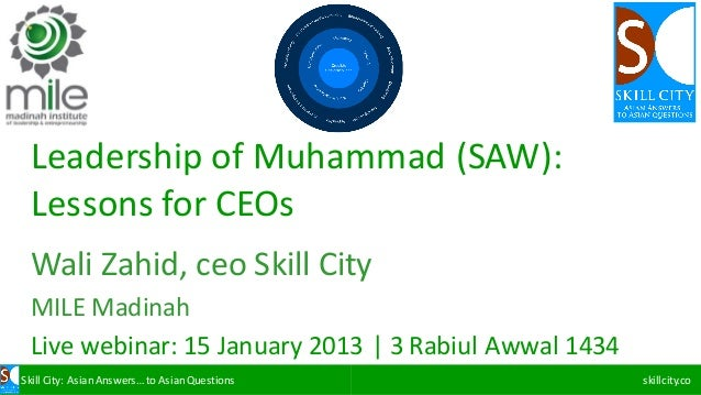 Skill	City:	Asian	Answers…	to	Asian	Questions skillcity.co Leadership	of	Muhammad	(SAW):	 Lessons	for	CEOs Wali Zahid,	ceo...