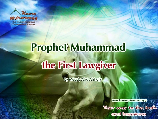 Prophet Muhammad, inspiredby God, can be considered thefirst real lawgiver in history.The laws and the ethicalsystem he la...