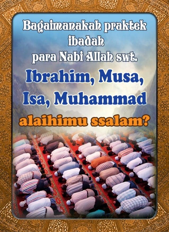 Bagaimanakah praktek ibadah para Nabi Allah swt. Ibrahim, Musa, Isa, Muhammad alaihimu ssalam ?