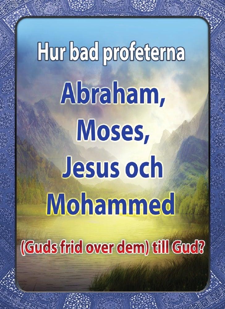 Hur bad profeterna Abraham Moses, Jesus och Mohammed (Guds frid over dem ) till Gud?