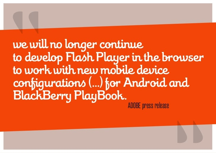 """we will no longer continueto develop Flash Player in the browserto work with new mobile deviceconfigurations (…) for Andr..."