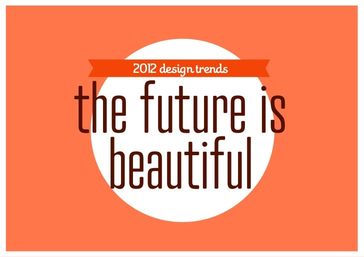 2012 design trendsthe future is  beautiful