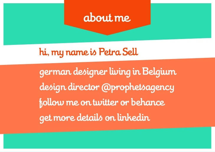 about mehi, my name is Petra Sellgerman designer living in Belgiumdesign director @prophetsagencyfollow me on twitter or b...