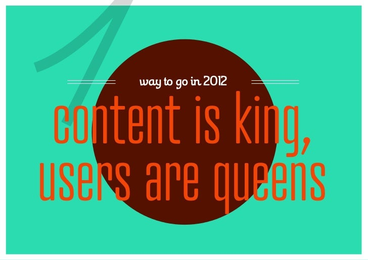 1     way to go in 2012 content is king,users are queens