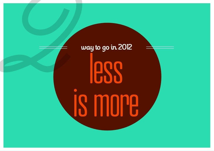 2way to go in 2012  lessis more