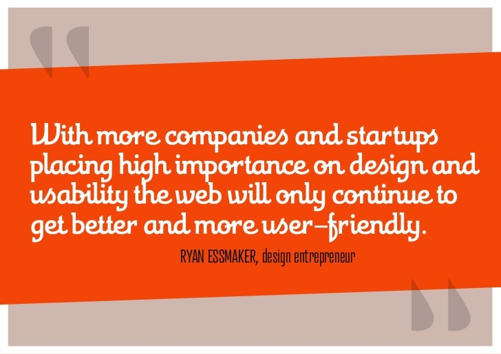 """""""With more companies and startupsplacing high importance on design andusability the web will only continue toget better an..."""