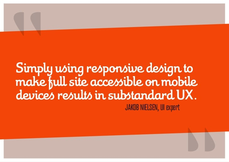 """Simply using responsive design tomake full site accessible on mobiledevices results in substandard UX.                   ..."