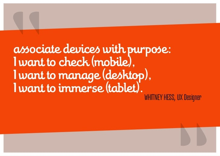 """""""associate devices with purpose:I want to check (mobile),I want to manage (desktop),I want to immerse (tablet).           ..."""