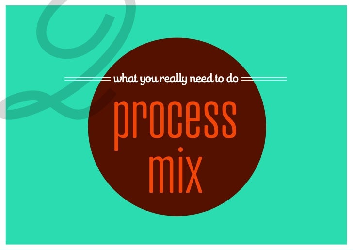 2what you really need to doprocess  mix