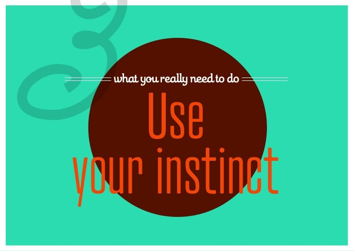 3 what you really need to do    Useyour instinct