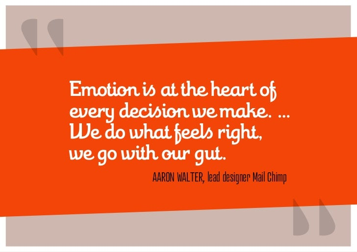 """Emotion is at the heart ofevery decision we make. …We do what feels right,we go with our gut.                            ..."