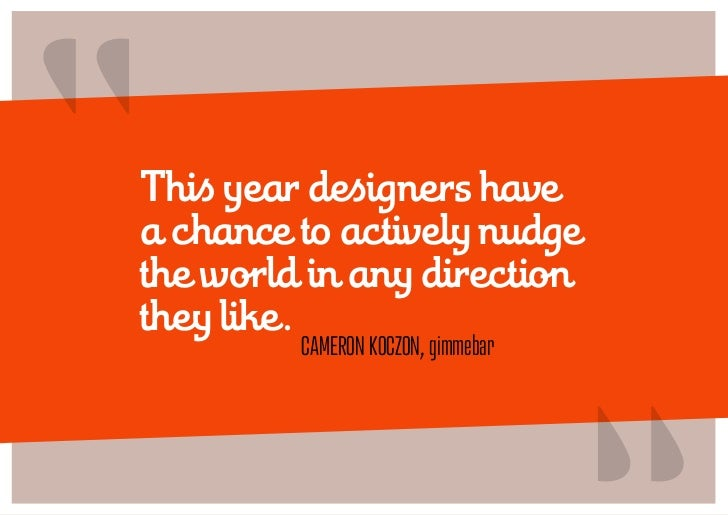 """This year designers havea chance to actively nudgethe world in any directionthey like.         CAMERON kOCzON, gimmebar  ..."