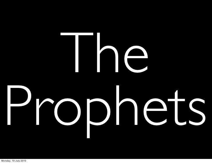 The  Prophets Monday, 19 July 2010