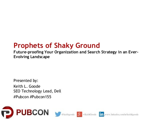 Prophets of Shaky Ground Future-proofing Your Organization and Search Strategy in an EverEvolving Landscape  Presented by:...