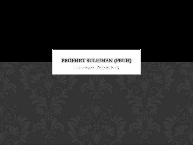 The Greatest Prophet KingPROPHET SULEIMAN (PBUH)