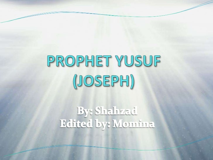 PROPHET YUSUF(JOSEPH)     <br />By: Shahzad<br />Edited by: Momina<br />