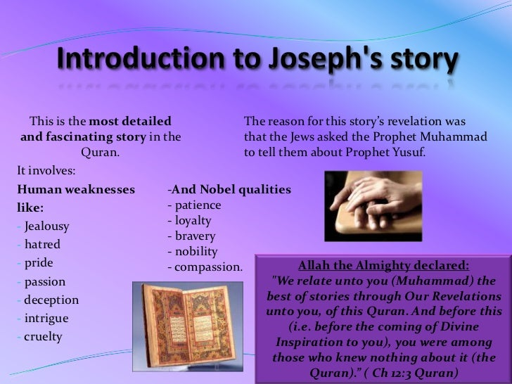 Introduction to Joseph's story <br />This is the most detailed and fascinating story in the Quran.<br />It involves:<br />...