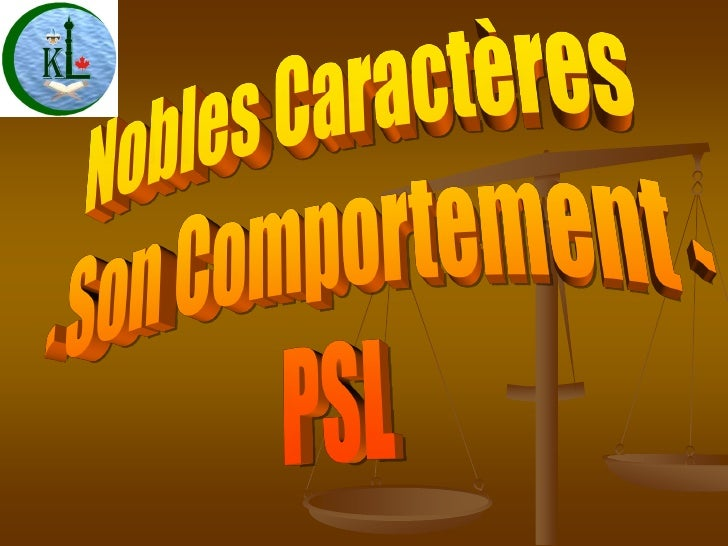 PARMI SON MESSAGE, PSL        Son comportement était le Coran,     selon son épouse Aisha rd