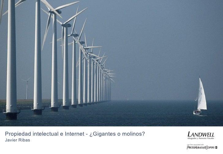 Propiedad intelectual e Internet - ¿Gigantes o molinos? Javier Ribas