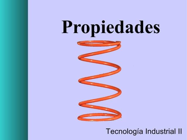 Propiedades  Tecnología Industrial II