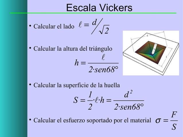 Escala Vickers = d    Calcular el lado    Calcular la altura del triángulo  2   h= 2·sen68°   Calcular la superficie ...