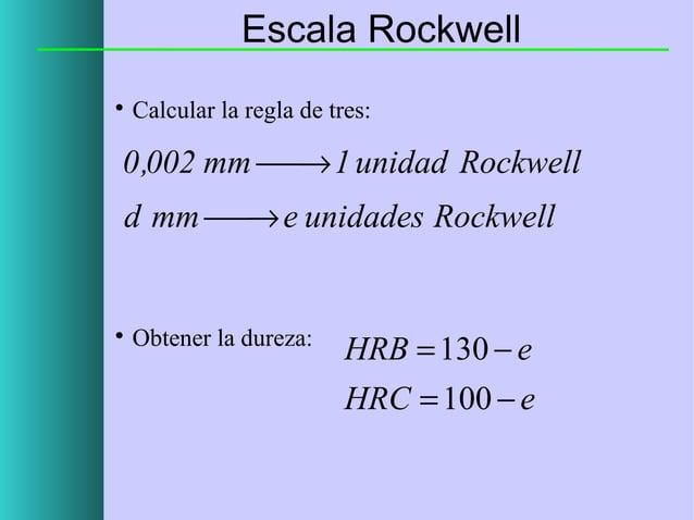 Escala Rockwell   Calcular la regla de tres:  0 ,002 mm  1 unidad Rockwell → d mm  e unidades Rockwell →    Obtener ...