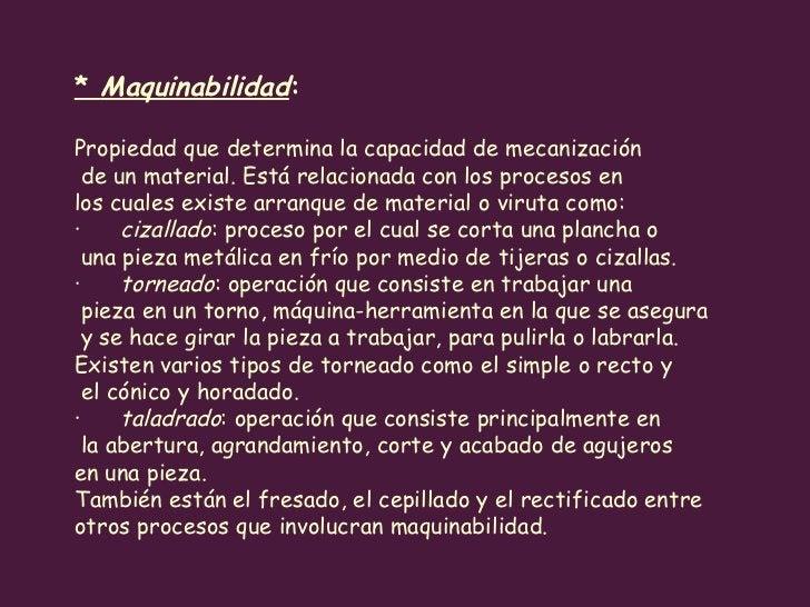 *  Maquinabilidad :    Propiedad que determina la capacidad de mecanización de un material. Está relacionada con los proc...