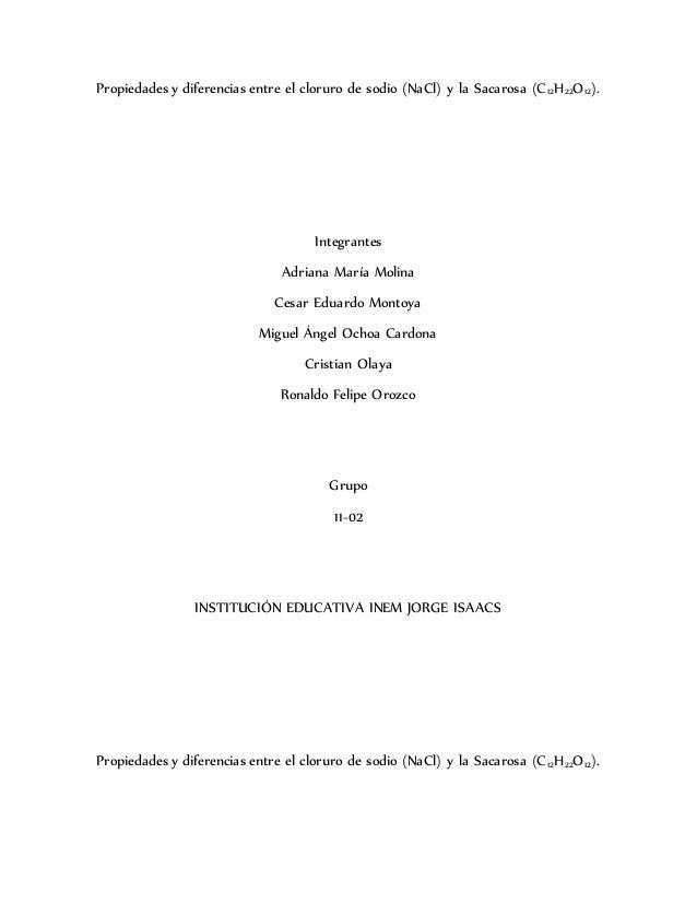 Propiedades y diferencias entre el cloruro de sodio (NaCl) y la Sacarosa (C12H22O12). Integrantes Adriana María Molina Ces...