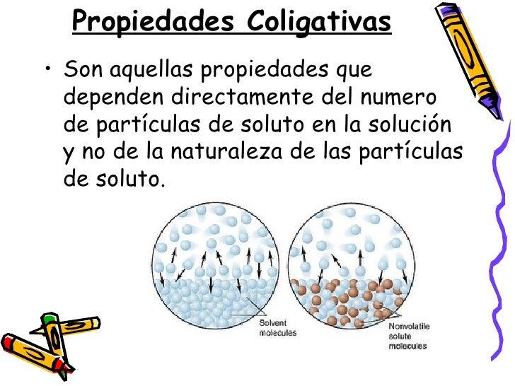 Propiedades Coligativas <ul><li>Son aquellas propiedades que dependen directamente del numero de partículas de soluto en l...