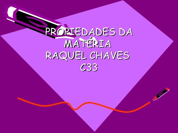 PROPIEDADES DA MATÉRIA  RAQUEL CHAVES  C33