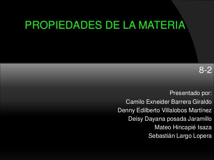 PROPIEDADES DE LA MATERIA                                            8-2                                  Presentado por: ...