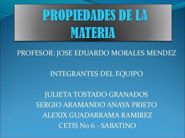 PROFESOR: JOSE EDUARDO MORALES MENDEZ INTEGRANTES DEL EQUIPO JULIETA TOSTADO GRANADOS SERGIO ARAMANDO ANAYA PRIETO ALEXIX ...