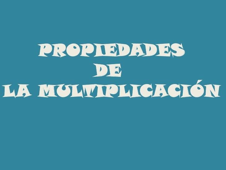 PROPIEDADES<br />DE <br />LA MULTIPLICACIÓN<br />
