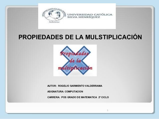 PROPIEDADES DE LA MULSTIPLICACIÓN       AUTOR: ROGELIO SARMIENTO VALDERRAMA       ASIGNATURA: COMPUTACION       CARRERA: P...