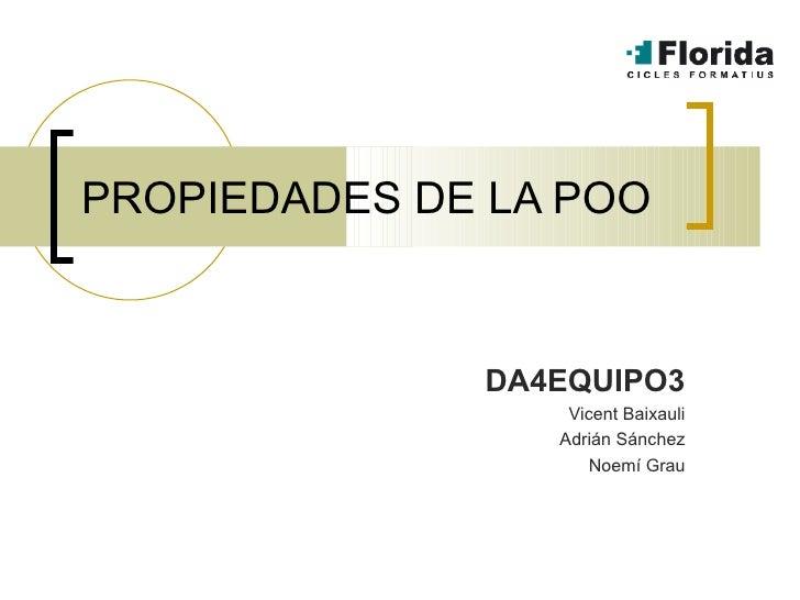 PROPIEDADES DE LA POO DA4EQUIPO3 Vicent Baixauli Adrián Sánchez Noemí Grau