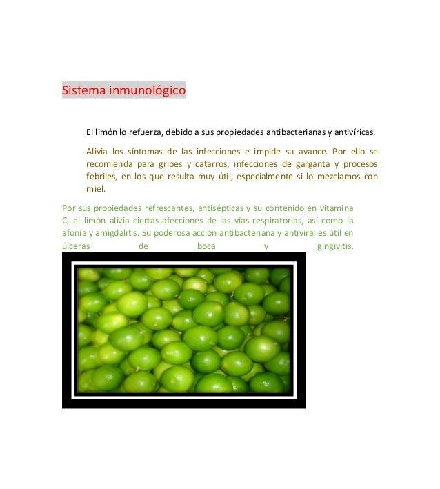 Sistema inmunológicoEl limón lo refuerza, debido a sus propiedades antibacterianas y antivíricas.Alivia los síntomas de la...