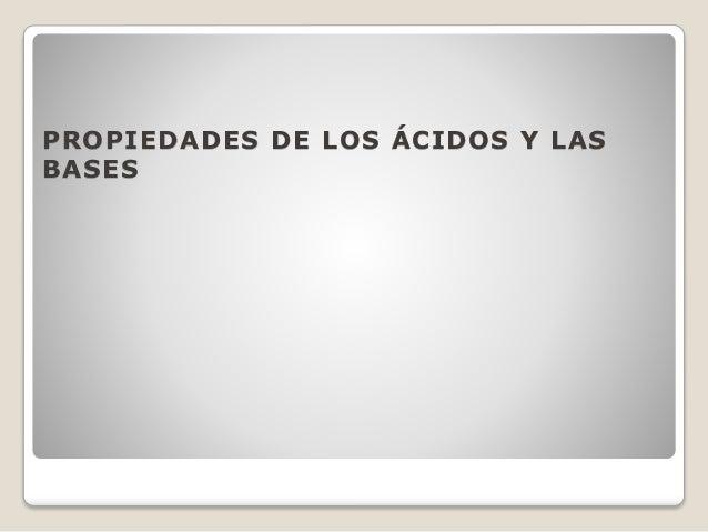PROPIEDADES DE LOS ÁCIDOS Y LAS BASES