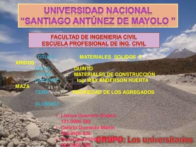 TITULO  :  MATERIALES SOLIDOS Y  ARIDOS  CICLO : CURSO : DOCENTE :  QUINTO MATERIALES DE CONSTRUCCIÓN Ing. MAX ANDERSON HU...