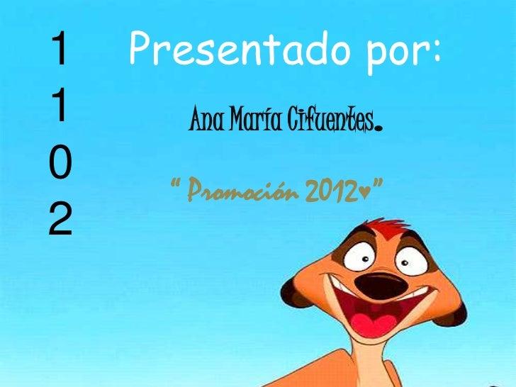"1   Presentado por:1     Ana María Cifuentes   .0    "" Promoción 2012♥""2"