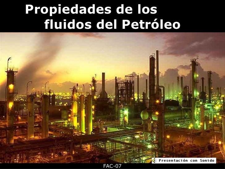 Propiedades de los  fluidos del Petróleo FAC-07