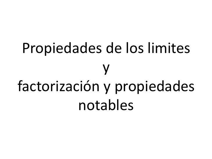 Propiedades de los limites              yfactorización y propiedades          notables