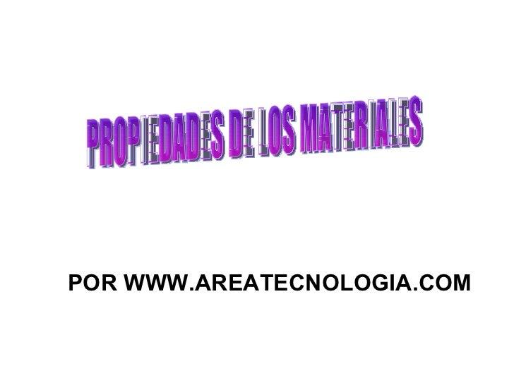 PROPIEDADES DE LOS MATERIALES POR WWW.AREATECNOLOGIA.COM